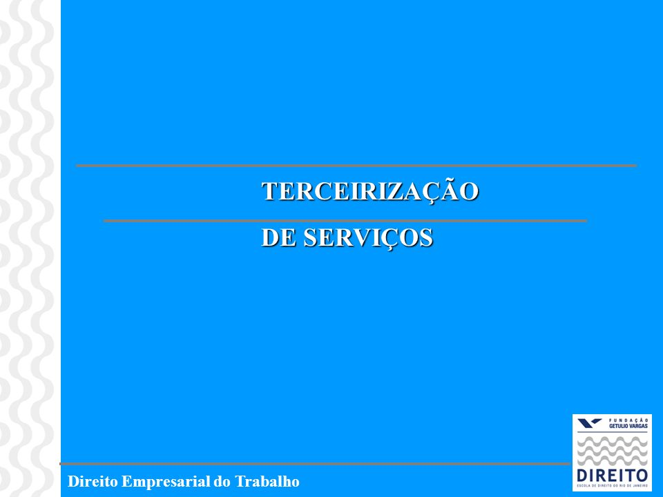 Direito Empresarial do Trabalho TERCEIRIZAÇÃO DE SERVIÇOS