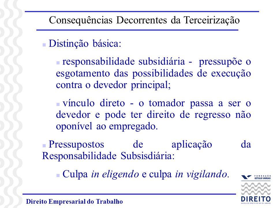 Direito Empresarial do Trabalho Consequências Decorrentes da Terceirização n Distinção básica: n responsabilidade subsidiária - pressupõe o esgotament