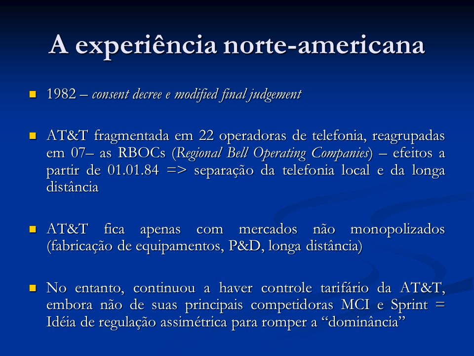 A experiência norte-americana 1982 – consent decree e modified final judgement 1982 – consent decree e modified final judgement AT&T fragmentada em 22