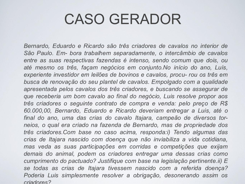 CASO GERADOR Bernardo, Eduardo e Ricardo são três criadores de cavalos no interior de São Paulo. Em- bora trabalhem separadamente, o intercâmbio de ca