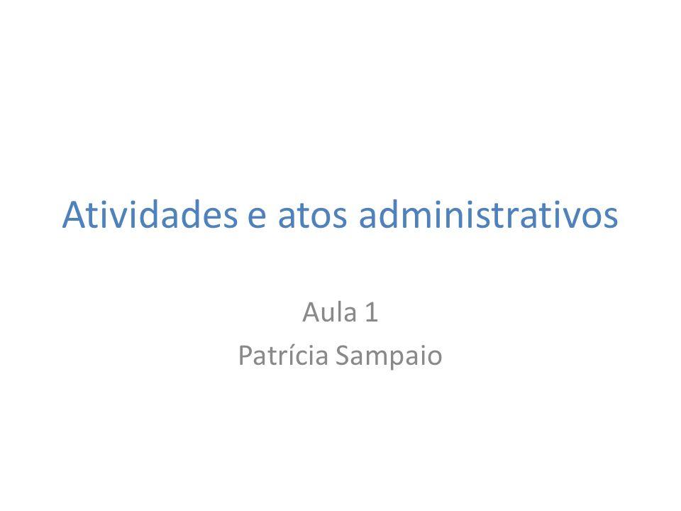 Atividades e atos administrativos Aula 1 Patrícia Sampaio