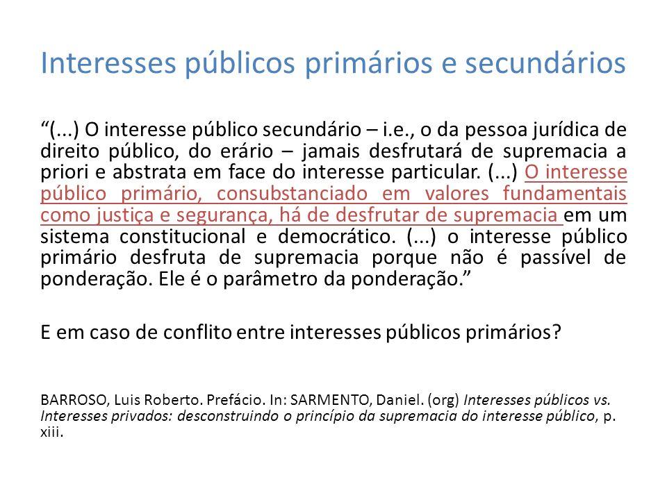 Interesses públicos primários e secundários (...) O interesse público secundário – i.e., o da pessoa jurídica de direito público, do erário – jamais d