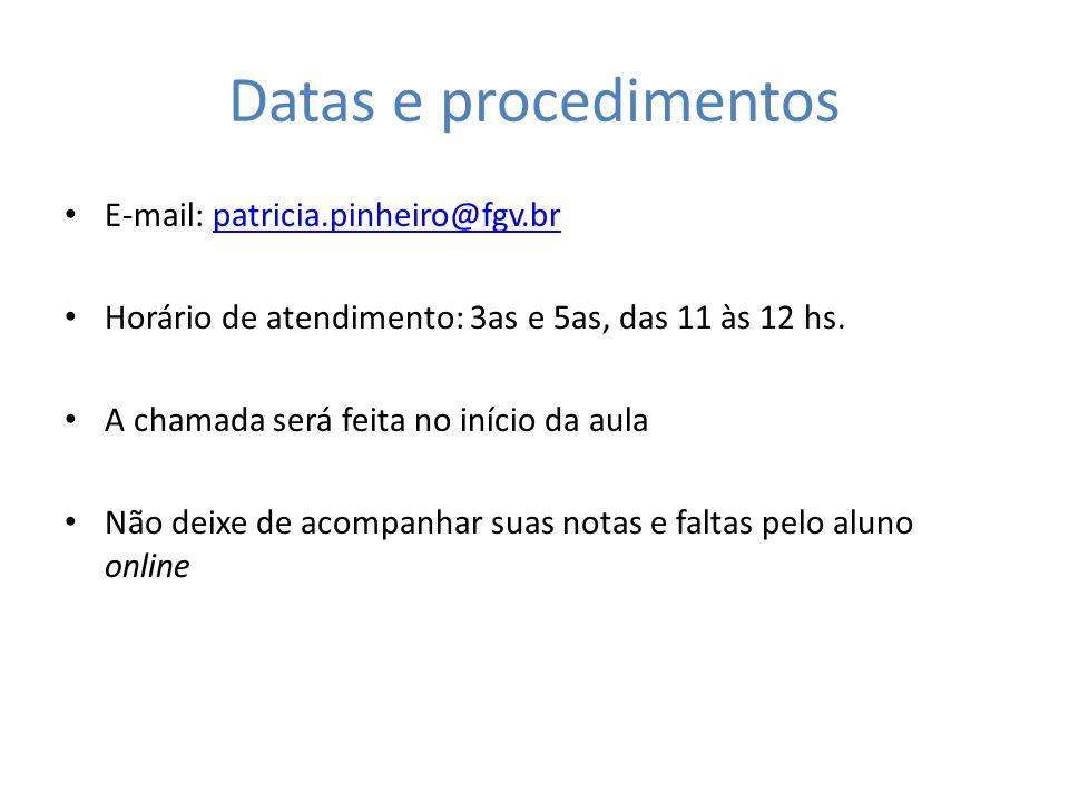 Datas e procedimentos E-mail: patricia.pinheiro@fgv.brpatricia.pinheiro@fgv.br Horário de atendimento: 3as e 5as, das 11 às 12 hs. A chamada será feit