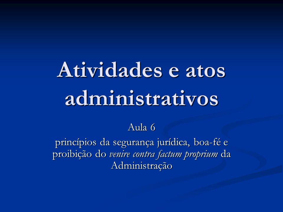 Atividades e atos administrativos Aula 6 princípios da segurança jurídica, boa-fé e proibição do venire contra factum proprium da Administração