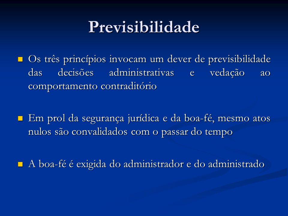 Previsibilidade Os três princípios invocam um dever de previsibilidade das decisões administrativas e vedação ao comportamento contraditório Os três p