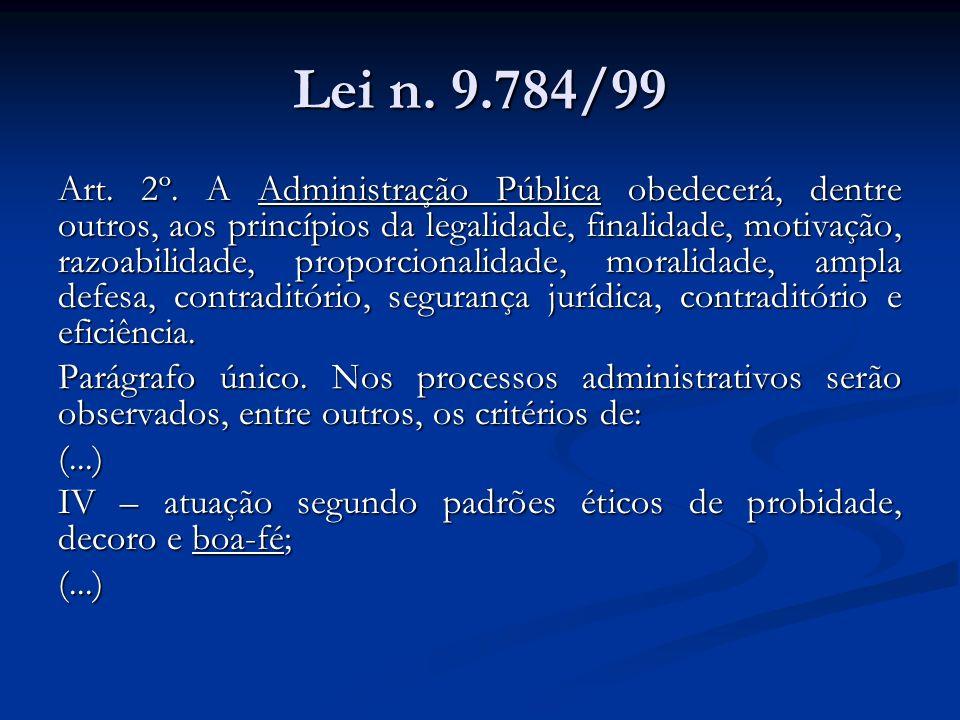 Lei n. 9.784/99 Art. 2º. A Administração Pública obedecerá, dentre outros, aos princípios da legalidade, finalidade, motivação, razoabilidade, proporc