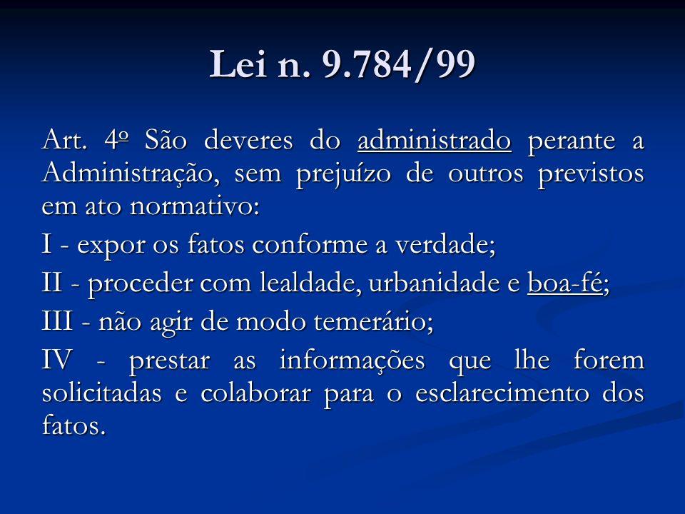 Lei n. 9.784/99 Art. 4 o São deveres do administrado perante a Administração, sem prejuízo de outros previstos em ato normativo: I - expor os fatos co