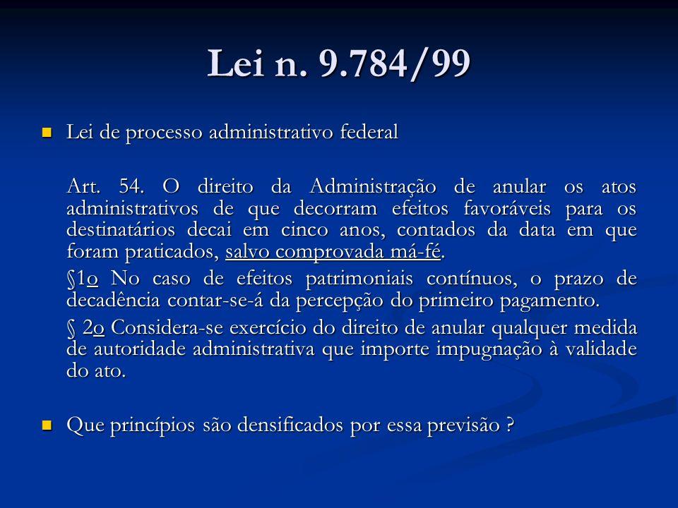 Lei n. 9.784/99 Lei de processo administrativo federal Lei de processo administrativo federal Art. 54. O direito da Administração de anular os atos ad
