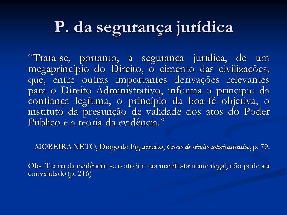 P. da segurança jurídica Trata-se, portanto, a segurança jurídica, de um megaprincípio do Direito, o cimento das civilizações, que, entre outras impor