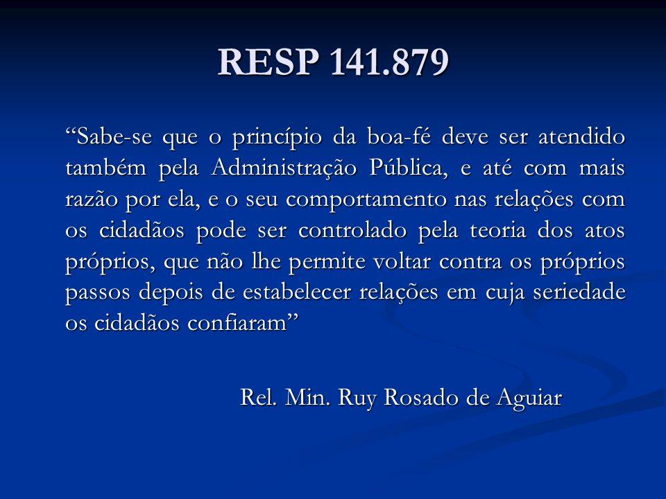RESP 141.879 Sabe-se que o princípio da boa-fé deve ser atendido também pela Administração Pública, e até com mais razão por ela, e o seu comportament