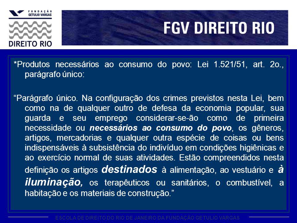 ESCOLA DE DIREITO DO RIO DE JANEIRO DA FUNDAÇÃO GETULIO VARGAS *Produtos necessários ao consumo do povo: Lei 1.521/51, art.