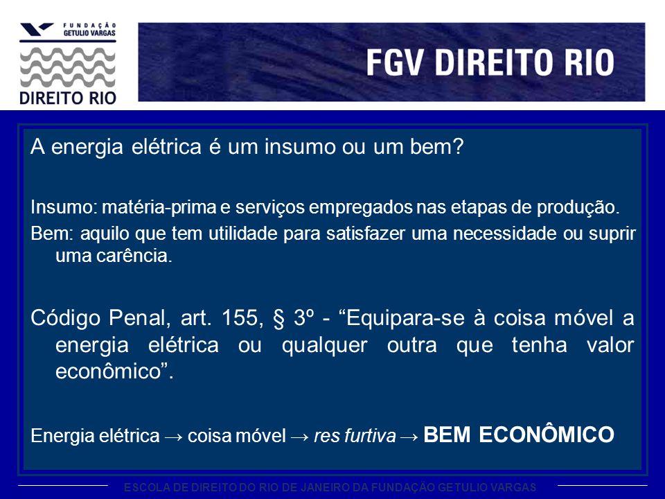 ESCOLA DE DIREITO DO RIO DE JANEIRO DA FUNDAÇÃO GETULIO VARGAS A energia elétrica é um insumo ou um bem.