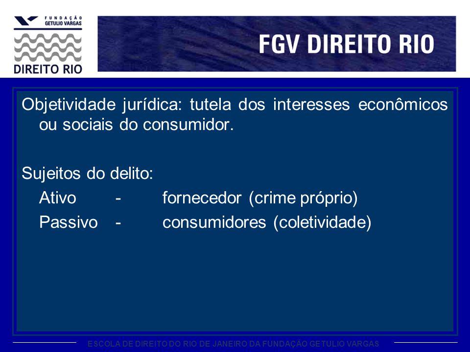 ESCOLA DE DIREITO DO RIO DE JANEIRO DA FUNDAÇÃO GETULIO VARGAS Objetividade jurídica: tutela dos interesses econômicos ou sociais do consumidor.