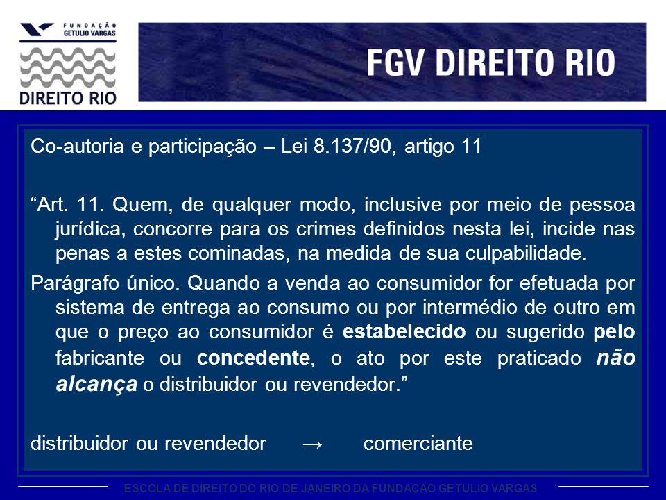 ESCOLA DE DIREITO DO RIO DE JANEIRO DA FUNDAÇÃO GETULIO VARGAS Co-autoria e participação – Lei 8.137/90, artigo 11 Art.