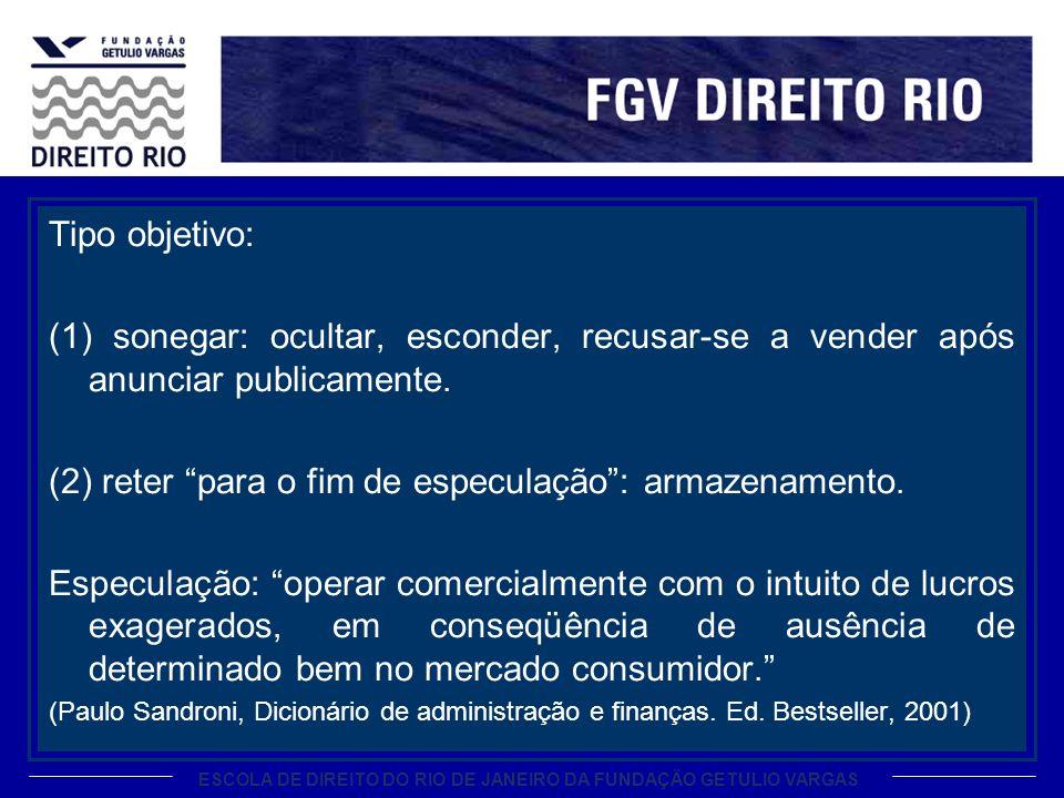ESCOLA DE DIREITO DO RIO DE JANEIRO DA FUNDAÇÃO GETULIO VARGAS Tipo objetivo: (1) sonegar: ocultar, esconder, recusar-se a vender após anunciar publicamente.