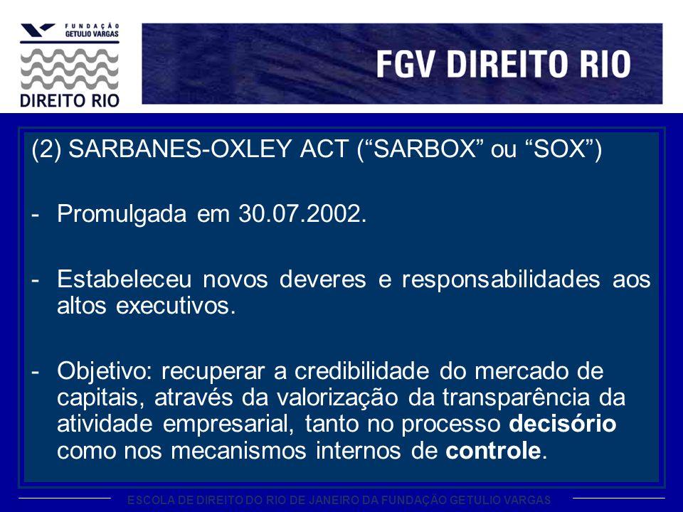 ESCOLA DE DIREITO DO RIO DE JANEIRO DA FUNDAÇÃO GETULIO VARGAS (2) SARBANES-OXLEY ACT (SARBOX ou SOX) -Promulgada em 30.07.2002.