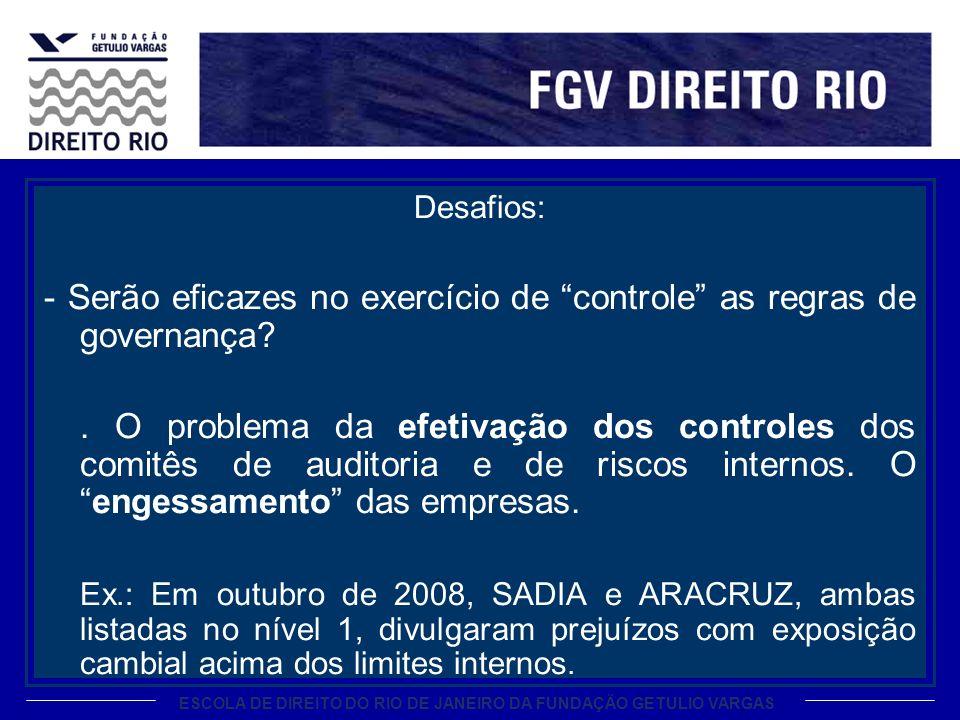 ESCOLA DE DIREITO DO RIO DE JANEIRO DA FUNDAÇÃO GETULIO VARGAS Desafios: - Serão eficazes no exercício de controle as regras de governança .