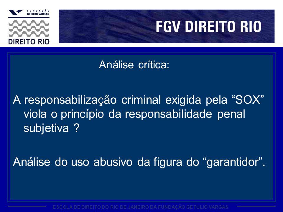 ESCOLA DE DIREITO DO RIO DE JANEIRO DA FUNDAÇÃO GETULIO VARGAS Análise crítica: A responsabilização criminal exigida pela SOX viola o princípio da responsabilidade penal subjetiva .