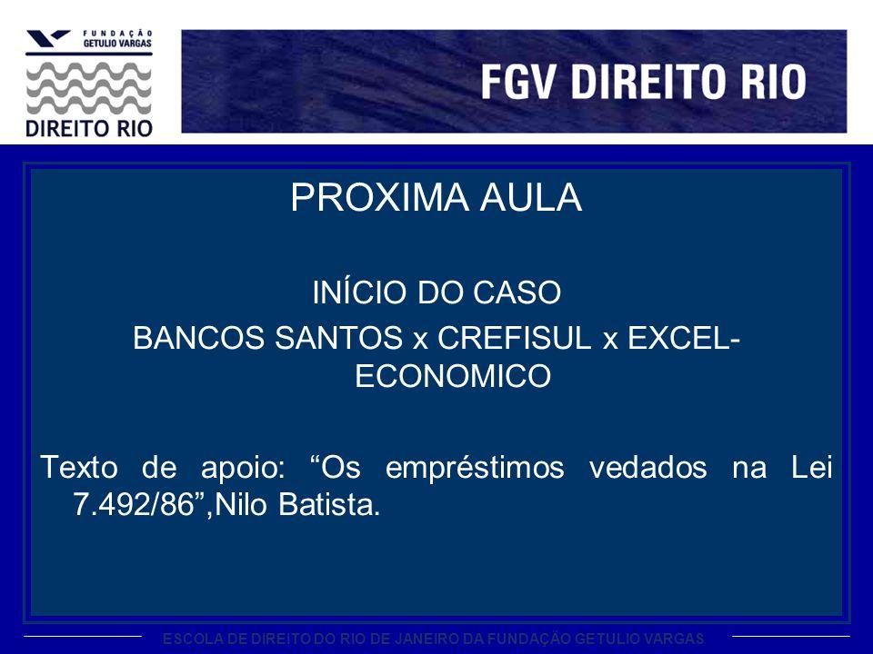 ESCOLA DE DIREITO DO RIO DE JANEIRO DA FUNDAÇÃO GETULIO VARGAS PROXIMA AULA INÍCIO DO CASO BANCOS SANTOS x CREFISUL x EXCEL- ECONOMICO Texto de apoio: Os empréstimos vedados na Lei 7.492/86,Nilo Batista.