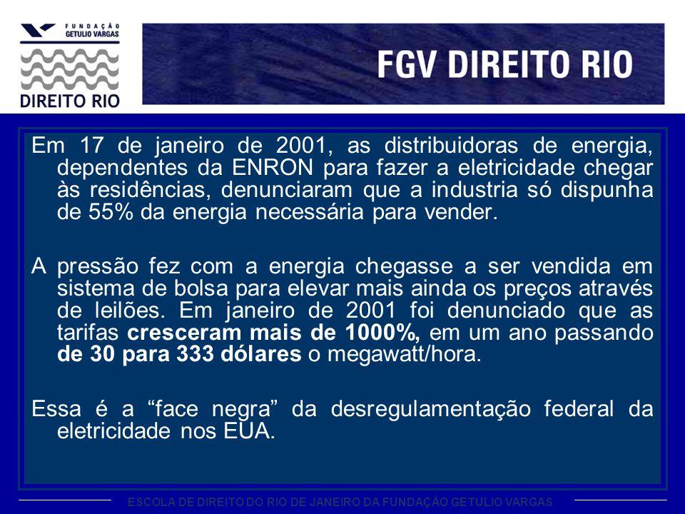 ESCOLA DE DIREITO DO RIO DE JANEIRO DA FUNDAÇÃO GETULIO VARGAS Em 17 de janeiro de 2001, as distribuidoras de energia, dependentes da ENRON para fazer a eletricidade chegar às residências, denunciaram que a industria só dispunha de 55% da energia necessária para vender.