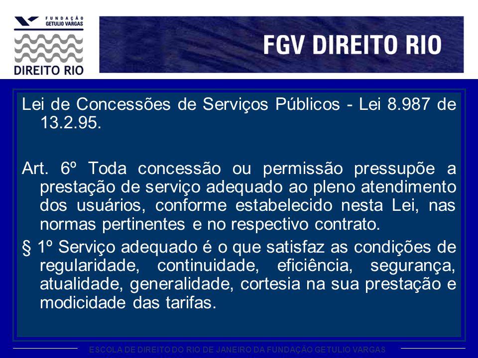 ESCOLA DE DIREITO DO RIO DE JANEIRO DA FUNDAÇÃO GETULIO VARGAS Lei de Concessões de Serviços Públicos - Lei 8.987 de 13.2.95.