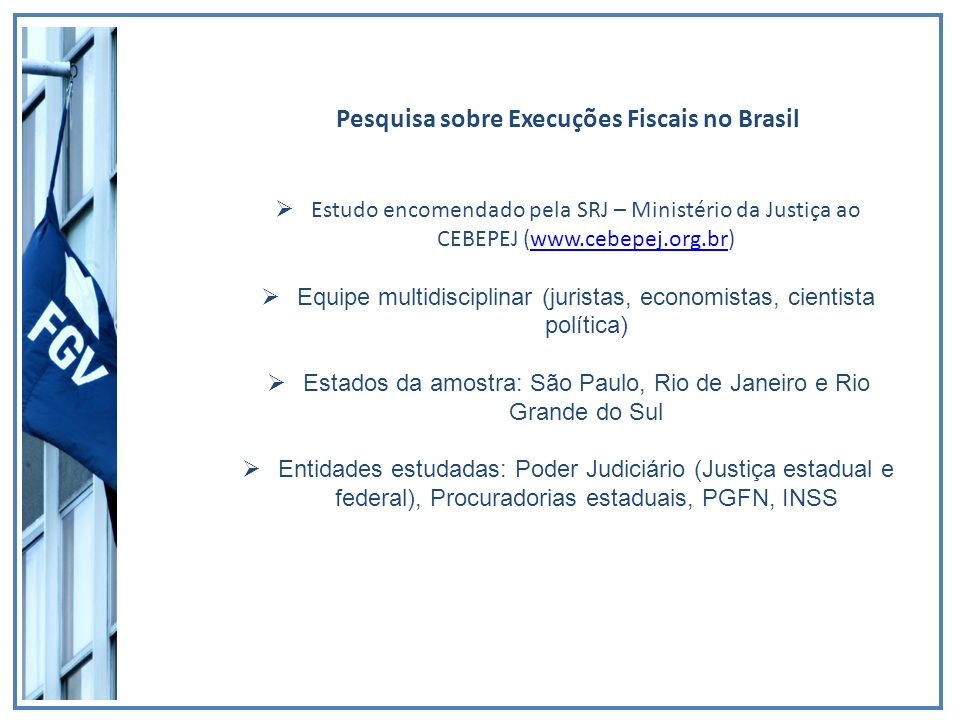 Pesquisa sobre Execuções Fiscais no Brasil Estudo encomendado pela SRJ – Ministério da Justiça ao CEBEPEJ (www.cebepej.org.br)www.cebepej.org.br Equip