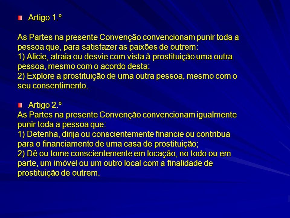 Artigo 1.º As Partes na presente Convenção convencionam punir toda a pessoa que, para satisfazer as paixões de outrem: 1) Alicie, atraia ou desvie com