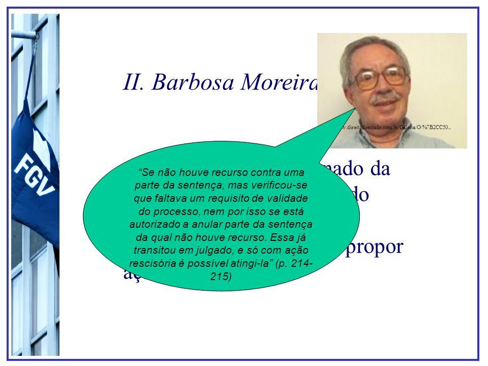 II. Barbosa Moreira O capítulo não impugnado da sentença transita em julgado Para atingi-lo, é preciso propor ação rescisória www.direitodoestado.com.