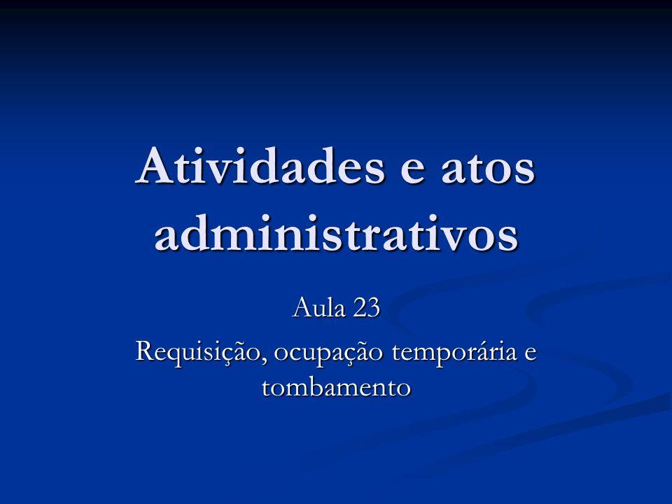 Atividades e atos administrativos Aula 23 Requisição, ocupação temporária e tombamento