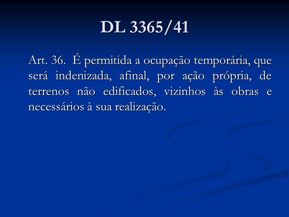 DL 3365/41 Art. 36. É permitida a ocupação temporária, que será indenizada, afinal, por ação própria, de terrenos não edificados, vizinhos às obras e