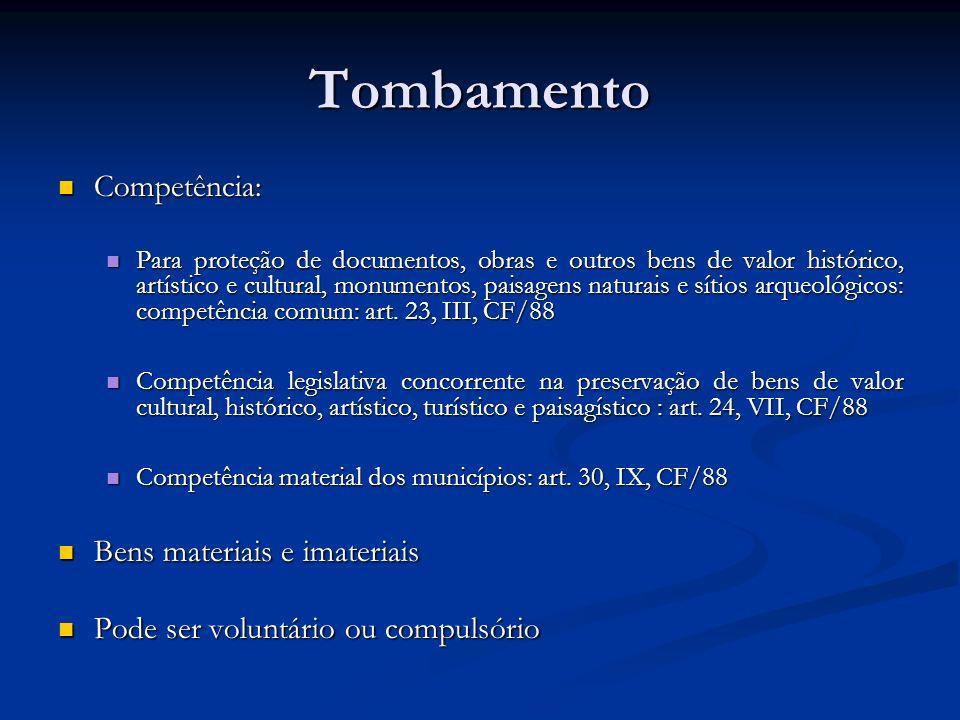 Tombamento Competência: Competência: Para proteção de documentos, obras e outros bens de valor histórico, artístico e cultural, monumentos, paisagens