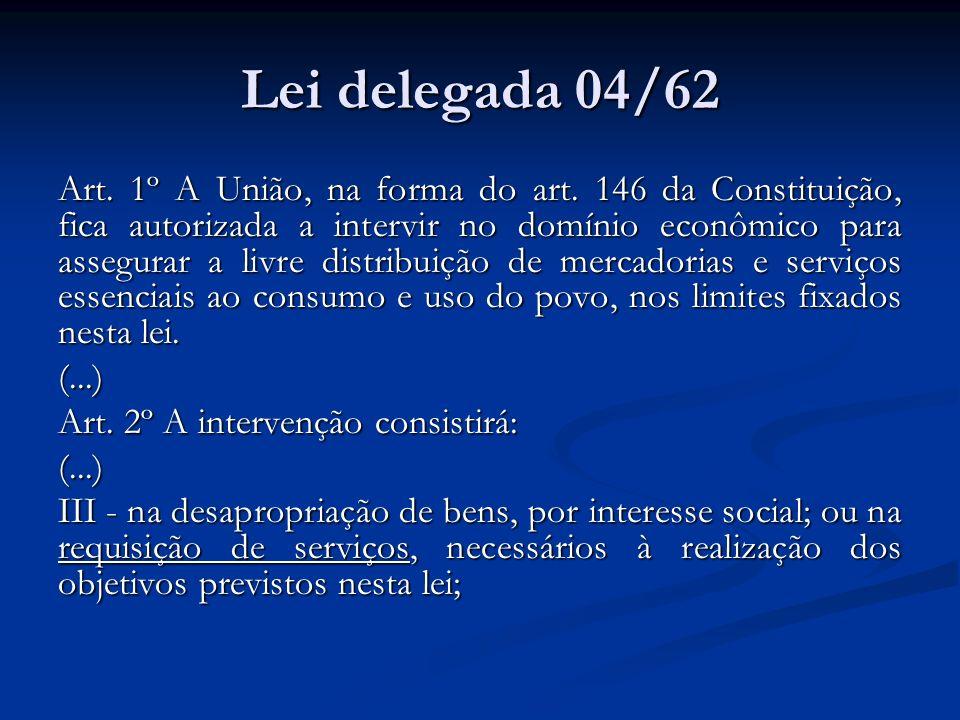 Lei delegada 04/62 Art. 1º A União, na forma do art. 146 da Constituição, fica autorizada a intervir no domínio econômico para assegurar a livre distr