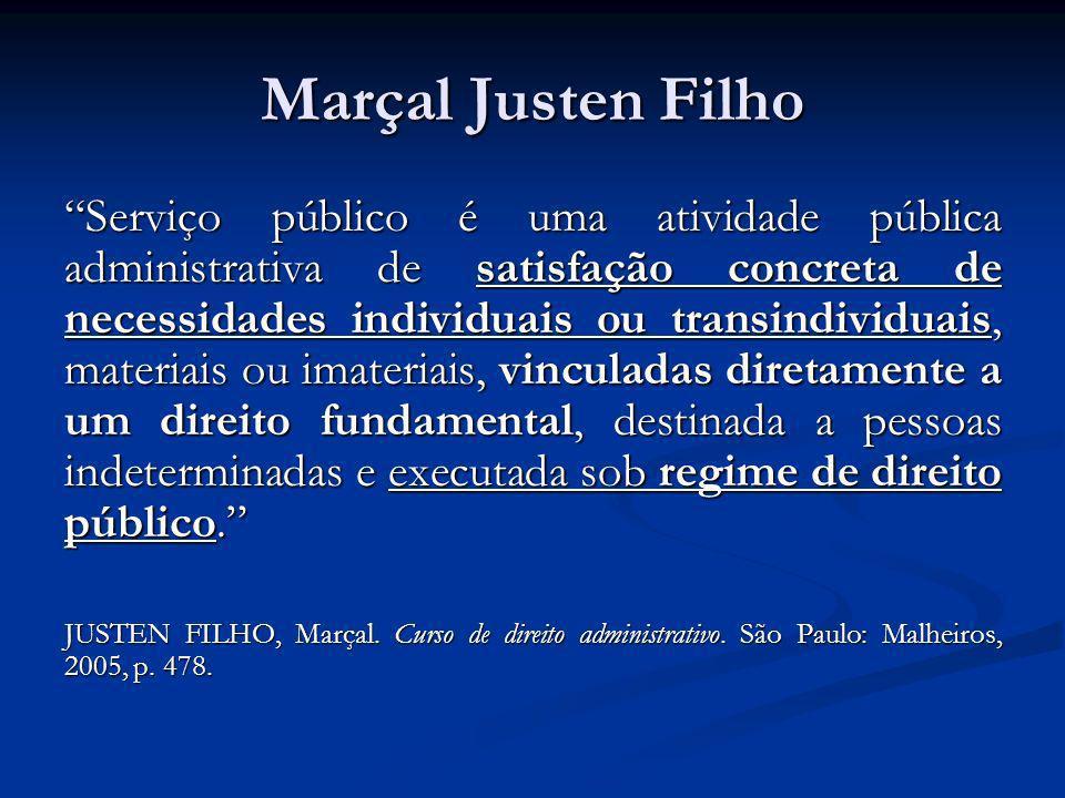 Marçal Justen Filho Serviço público é uma atividade pública administrativa de satisfação concreta de necessidades individuais ou transindividuais, mat