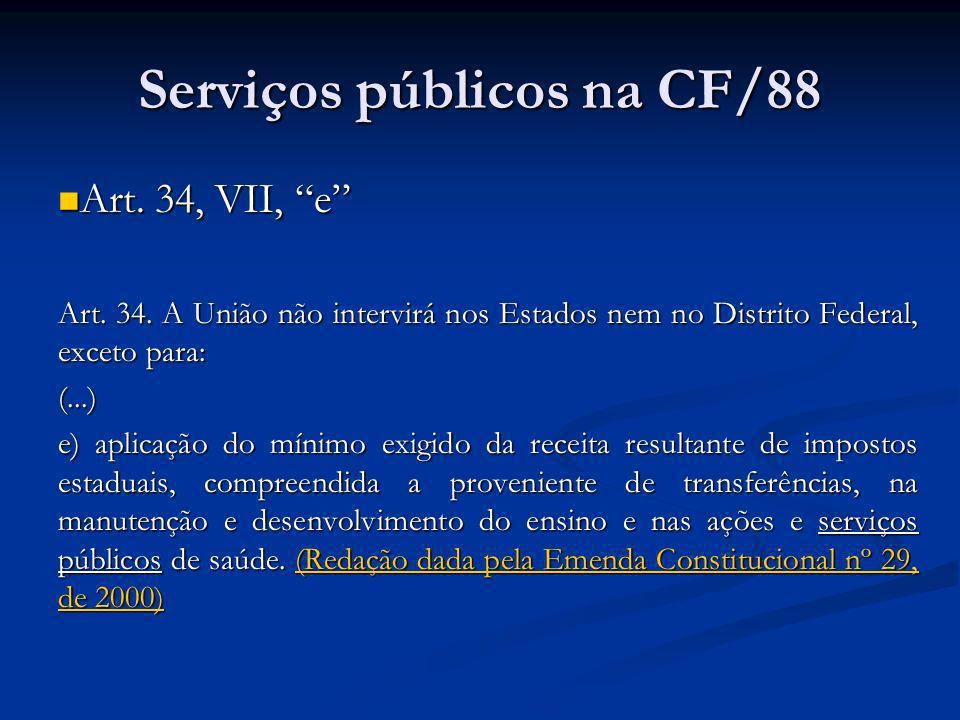 Serviços públicos na CF/88 Art. 34, VII, e Art. 34, VII, e Art. 34. A União não intervirá nos Estados nem no Distrito Federal, exceto para: (...) e) a
