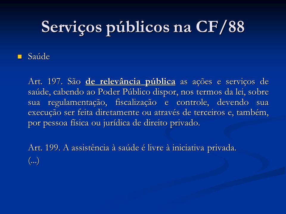 Serviços públicos na CF/88 Saúde Saúde Art. 197. São de relevância pública as ações e serviços de saúde, cabendo ao Poder Público dispor, nos termos d