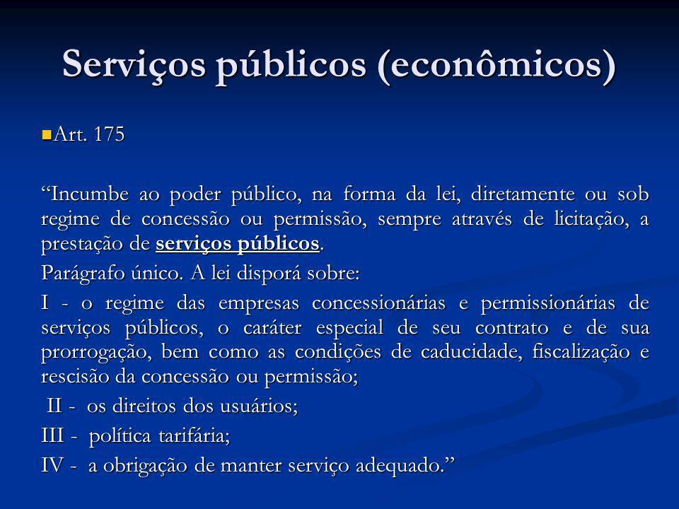 Serviços públicos (econômicos) Art. 175 Art. 175 Incumbe ao poder público, na forma da lei, diretamente ou sob regime de concessão ou permissão, sempr