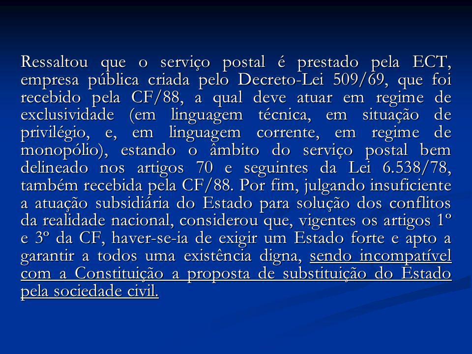 Ressaltou que o serviço postal é prestado pela ECT, empresa pública criada pelo Decreto-Lei 509/69, que foi recebido pela CF/88, a qual deve atuar em