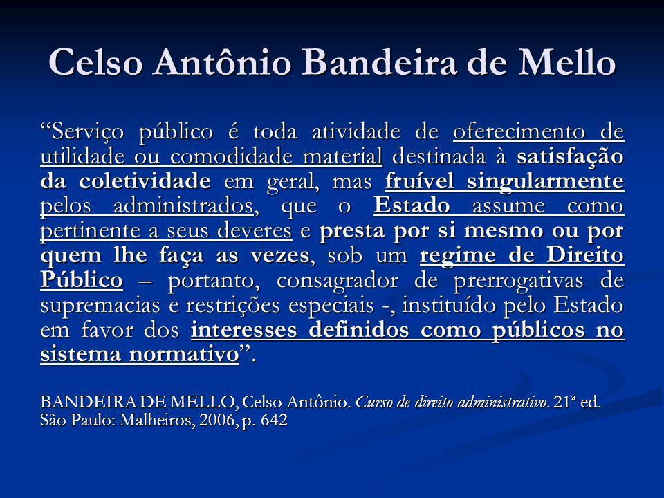 Celso Antônio Bandeira de Mello Serviço público é toda atividade de oferecimento de utilidade ou comodidade material destinada à satisfação da coletiv
