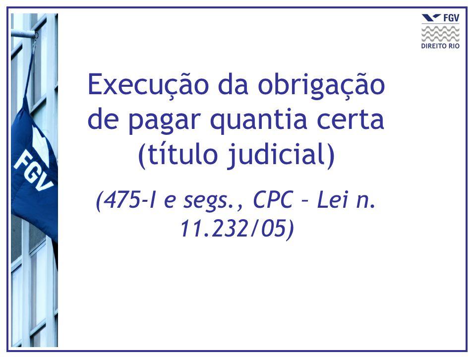 Execução da obrigação de pagar quantia certa (título judicial) (475-I e segs., CPC – Lei n. 11.232/05)