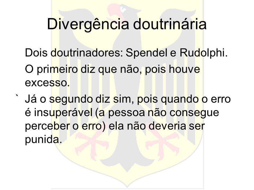 Divergência doutrinária Dois doutrinadores: Spendel e Rudolphi. O primeiro diz que não, pois houve excesso. `Já o segundo diz sim, pois quando o erro
