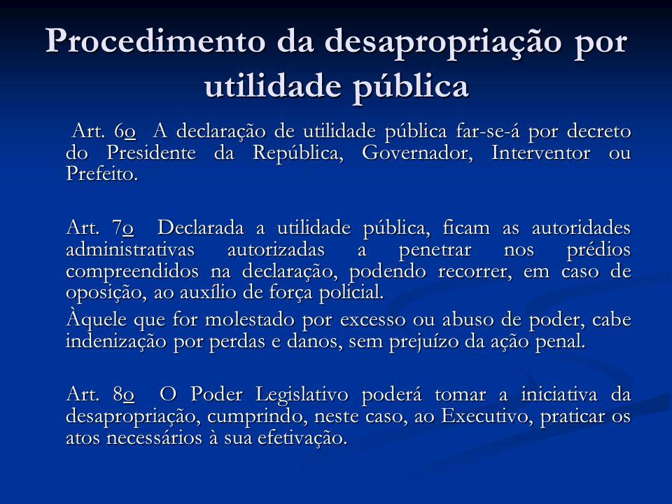 Procedimento da desapropriação por utilidade pública Art. 6o A declaração de utilidade pública far-se-á por decreto do Presidente da República, Govern