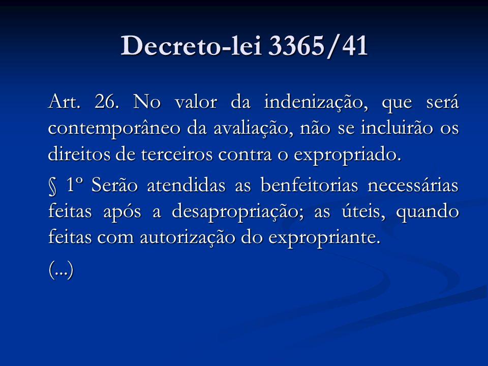Decreto-lei 3365/41 Art. 26. No valor da indenização, que será contemporâneo da avaliação, não se incluirão os direitos de terceiros contra o expropri