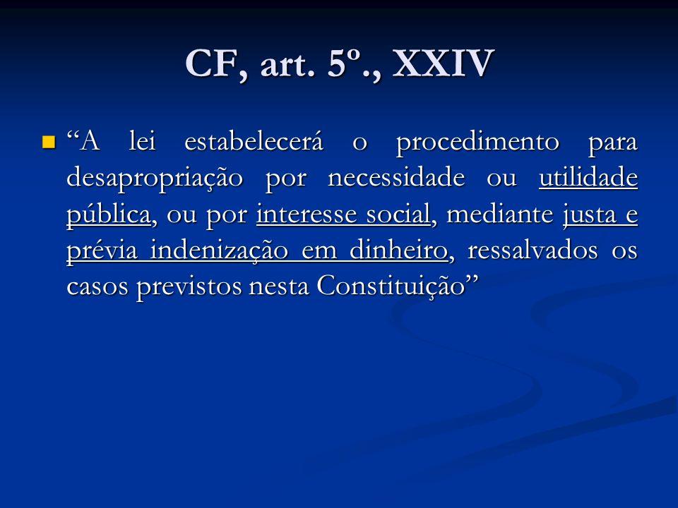 CF, art. 5º., XXIV A lei estabelecerá o procedimento para desapropriação por necessidade ou utilidade pública, ou por interesse social, mediante justa