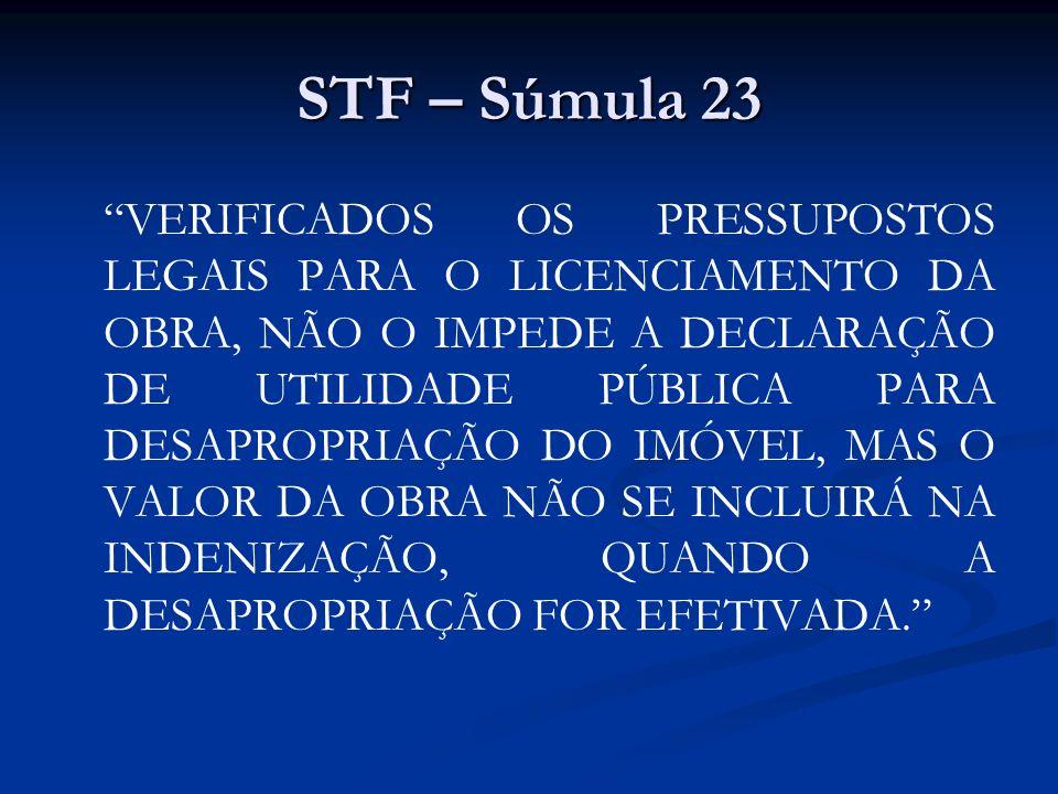 STF – Súmula 23 VERIFICADOS OS PRESSUPOSTOS LEGAIS PARA O LICENCIAMENTO DA OBRA, NÃO O IMPEDE A DECLARAÇÃO DE UTILIDADE PÚBLICA PARA DESAPROPRIAÇÃO DO