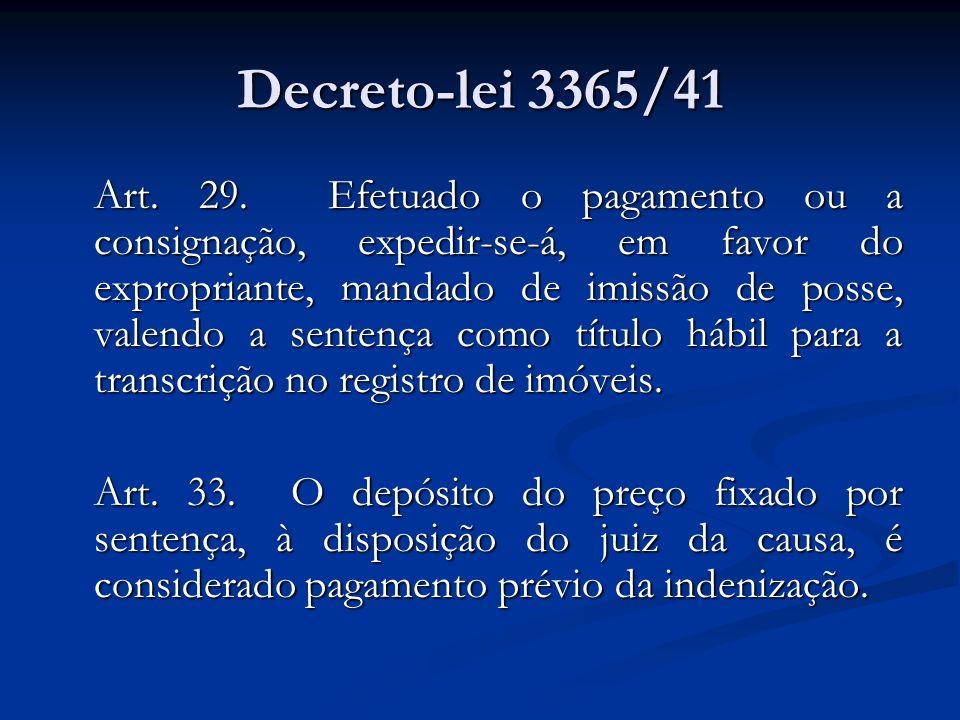 Decreto-lei 3365/41 Art. 29. Efetuado o pagamento ou a consignação, expedir-se-á, em favor do expropriante, mandado de imissão de posse, valendo a sen
