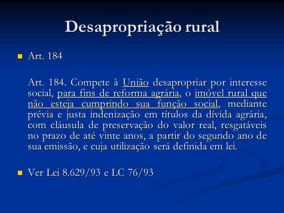Desapropriação rural Art. 184 Art. 184 Art. 184. Compete à União desapropriar por interesse social, para fins de reforma agrária, o imóvel rural que n