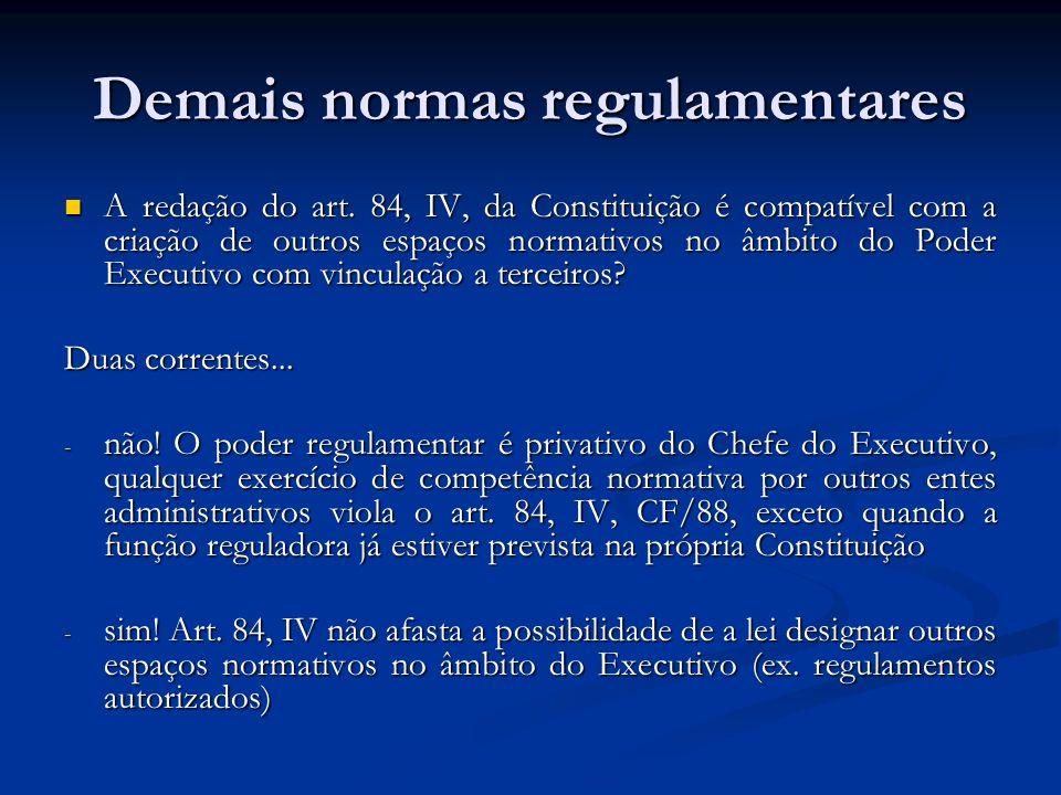 Demais normas regulamentares A redação do art. 84, IV, da Constituição é compatível com a criação de outros espaços normativos no âmbito do Poder Exec