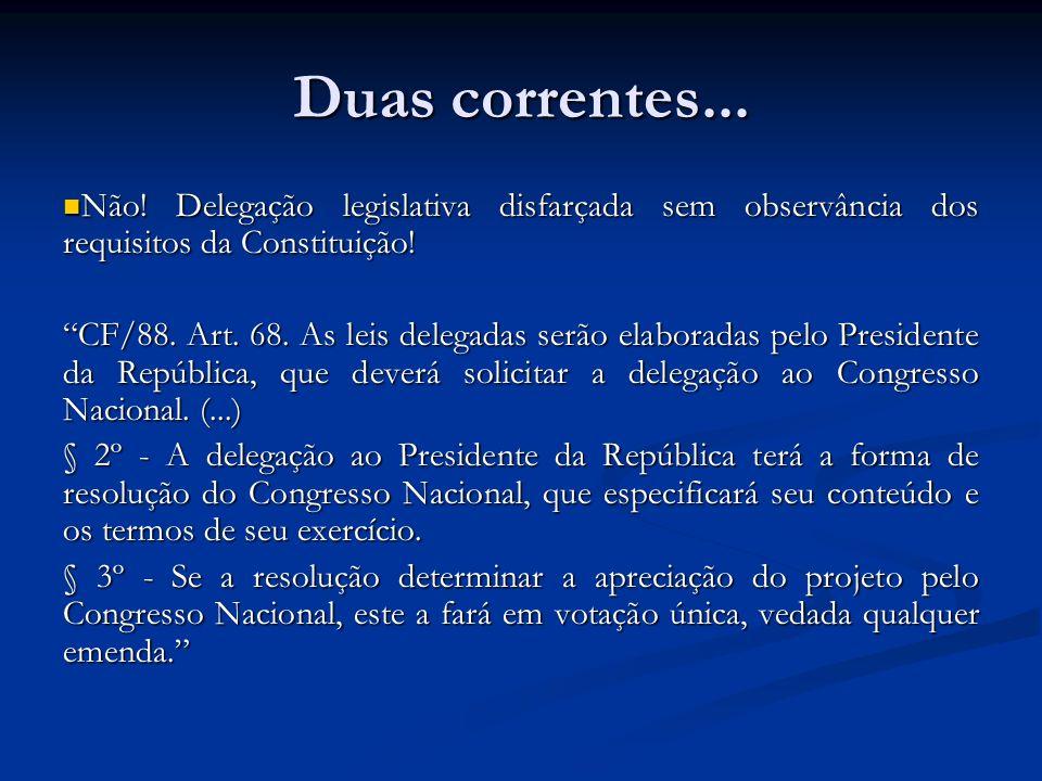 Duas correntes... Não! Delegação legislativa disfarçada sem observância dos requisitos da Constituição! Não! Delegação legislativa disfarçada sem obse
