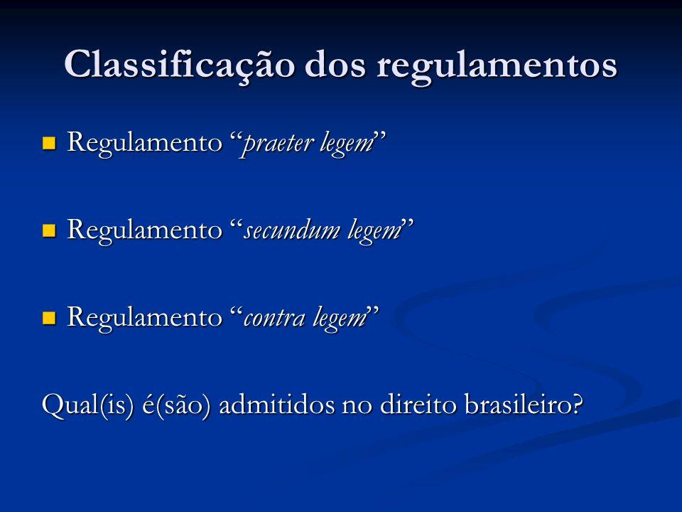 Classificação dos regulamentos Regulamento praeter legem Regulamento praeter legem Regulamento secundum legem Regulamento secundum legem Regulamento c