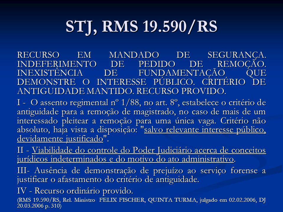 STJ, RMS 19.590/RS RECURSO EM MANDADO DE SEGURANÇA. INDEFERIMENTO DE PEDIDO DE REMOÇÃO. INEXISTÊNCIA DE FUNDAMENTAÇÃO QUE DEMONSTRE O INTERESSE PÚBLIC